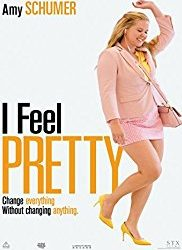 Change Everything Without Changing Anything–I Feel Pretty (therefore I am Pretty) in Theaters now